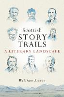 Scottish Storytrails A Literary Landscape by William Steven