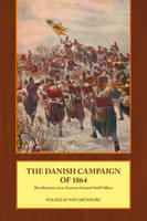 The Danish Campaign of 1864 Recollections of an Austrian General Staff Officer by Wilhelm von Grundorf