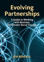 Evolving Partnerships A Guide to Working with Business for Greater Social Change by Jem Bendell