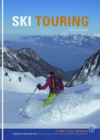 Ski Touring Essential Knowledge for off-Piste, Back Country, Ski Tourers and Ski Mountaineers by Bruce Goodlad