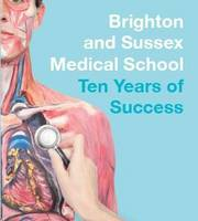 Brighton and Sussex Medical School: Ten Years of Success by Professor Gordon Ferns