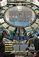Hunting the Higgs The Inside Story of the ATLAS Experiment at the LHC by Claudia Marcelloni, Colin Barras