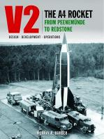 V2 - The A4 Rocket from Peenemunde to Redstone by Murray Barber