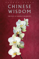 Chinese Wisdom The Way of Perfect Harmony by Gerald Benedict