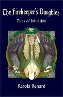 The Firekeeper's Daughter Tales of Initiation by Karola Renard