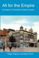 All for the Empire The History of Swindon's Historic Theatre by Roger Trayhurn, Mark Child
