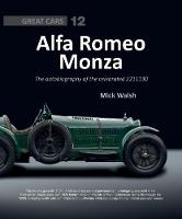 Alfa Romeo Monza The Autobiography of a Celebrated 8c-2300 by Mick Walsh