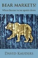 Bear Markets When Finance Turns Upside Down by David Kauders