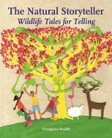 Natural Storyteller, The Wildlife Tales for Telling by Georgiana Keable