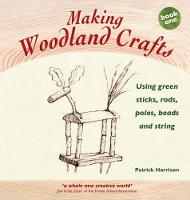 Making Woodland Crafts Using Green Sticks, Rods, Poles, Beads and String. by Patrick Harrison