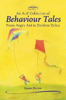A-Z Collection of Behaviour Tales, An From Angry Ant to Zestless Zebra by Susan Perrow