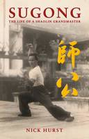 Sugong The Life of a Shaolin Grandmaster by Nick Hurst