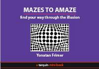 Mazes to Amaze Admire the Illusion...and Then Find Your Way Through it by Yonatan Frimer