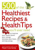 500 Healthiest Recipes and Heal by Hazel Courteney