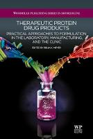 Therapeutic Protein Drug Products Practical Approaches to formulation in the Laboratory, Manufacturing, and the Clinic by Brian K. (Merck Research Laboratories (MRL), USA) Meyer