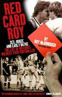 Red Card Roy by Roy McDonough, Bernie Friend