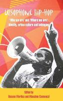 Lusophone Hip-hop `Who we are' and `Where we are': Identity, urban culture and belonging. by Rosana Martins