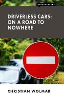 Driverless Cars: On a Road to Nowhere by Christian Wolmar