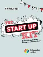 The StartUp Kit Everything you need to start a small business by Emma Jones