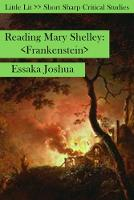 Reading Mary Shelley Frankenstein by Essaka Joshua