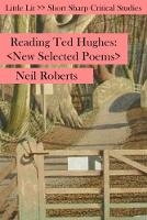 Reading Ted Hughes New Selected Poems by Neil Roberts