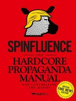 Spinfluence. The Hardcore Propaganda Manual for Controlling the Masses Fake News Special Edition by Nick McFarlane