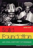 Solid Foundation An Oral History of Reggae by David Katz