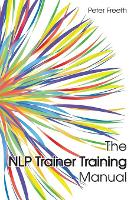 The NLP Trainer Training Manual by Peter Freeth