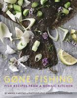 Gone Fishing Fish Recipes from a Nordic Kitchen by Mikkel Karstad, Anders Schonnemann