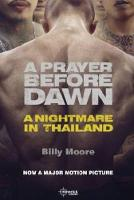 A Prayer Before Dawn A Nightmare in Thailand by
