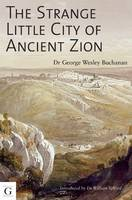 The Strange Little City of Ancient Zion by Dr. Wesley Buchanan