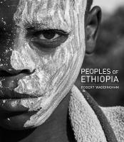 Peoples of Ethiopia Lowlands - Highlands - Hinterlands by Robert Waddingham, Philip Briggs