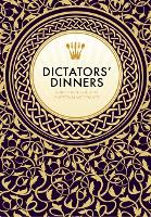 Dictators' Dinners The Bad Taste Guide to Entertaining Tyrants by Victoria Clark, Melissa Scott