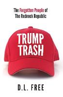 Trump Trash The Forgotten People of The Redneck Republic by D.L. Free