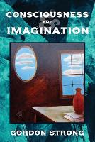 Consciousness and Imagination by Gordon Strong