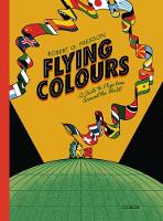 Flying Colours A Guide to Flags Around the World by Robert G. Fresson