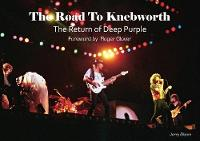 The Road To Knebworth The Return of Deep Purple by Jerry Bloom