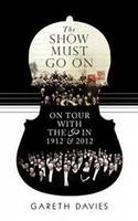 The Show Must Go on On Tour with the LSO in 1912 and 2012 by Gareth Davies