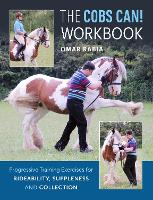 The Cobs Can! Workbook Progressive Training Exercises for Rideability, Suppleness and Collection by Omar Rabia