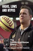 Highs, Lows and Hypos The Danny Sculthorpe Story by Mike Appleton, Danny Sculthorpe