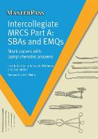 Intercollegiate MRCS Mock Papers with Comprehensive Answers SBAs and EMQs by Charlotte Dunford, Sarah Waldman, Zoe Barber