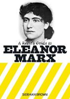 A Rebel's Guide To Eleanor Marx by Siobhan Brown