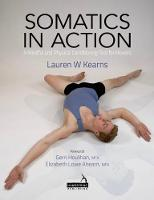 Somatics in Action Utilizing Yoga and Pilates to Promote Well-Being for Dancers/Movers by Lauren Kearns