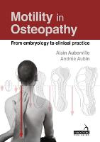 Motility in Osteopathy An Embryology-Based Concept by Alain Auberville, Andree Aubin