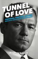 Tunnel of Love Football, Fighting and Failure: Newcastle United After the Entertainers by Martin Hardy