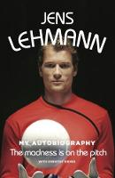The Madness is on the Pitch The Autobiography of Jens Lehmann by Jens Lehmann