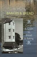 Barges & Bread Canals & Grain to Bread & Baking by Di Murrell