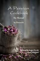 A Persian Cookbook The Manual by Bavarchi Baqdadi