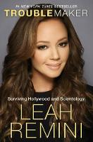 Troublemaker Surviving Hollywood and Scientology by Leah Remini