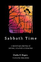 Sabbath Time a hermitage journey of retreat, return & communion by Charles R Ringma